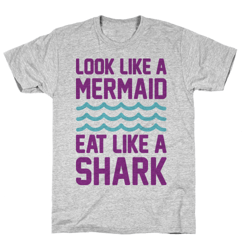 Look Like A Mermaid Eat Like A Shark Mens T-Shirt