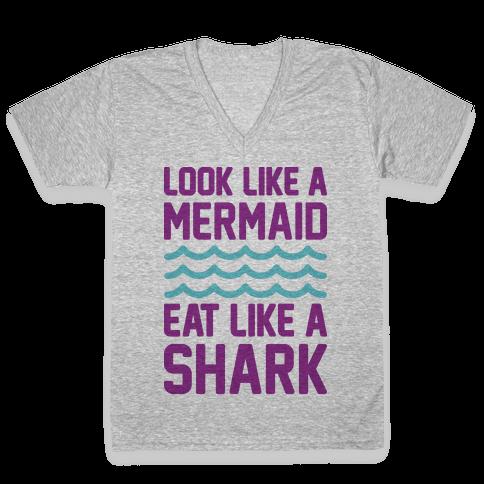 Look Like A Mermaid Eat Like A Shark V-Neck Tee Shirt