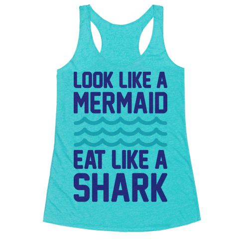 Look Like A Mermaid Eat Like A Shark