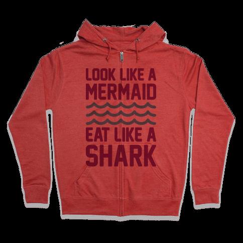 Look Like A Mermaid Eat Like A Shark Zip Hoodie