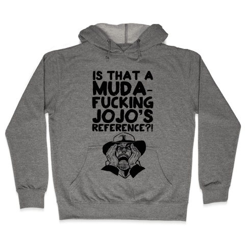 Is That A Muda-F***ing Jojo's Reference?! Hooded Sweatshirt