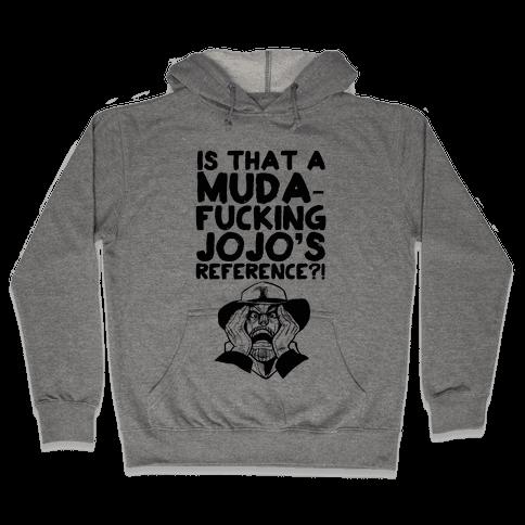 Is That A Muda-F***ing Jojo's Reference?! Hooded Sweatshirt