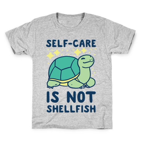 Self-Care is Not Shellfish Kids T-Shirt