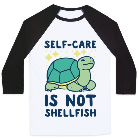 Self-Care is Not Shellfish Baseball Tee