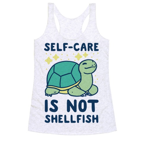 Self-Care is Not Shellfish Racerback Tank Top