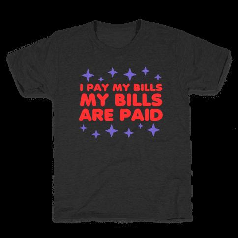 I Pay My Bills My Bills Are Paid Kids T-Shirt