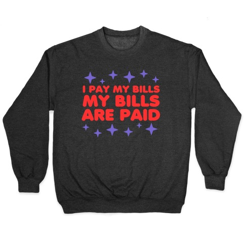 I Pay My Bills My Bills Are Paid Pullover