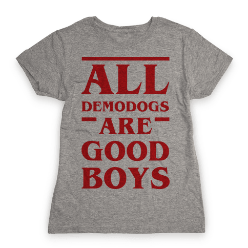 All Demodogs Are Good Boys Womens T-Shirt