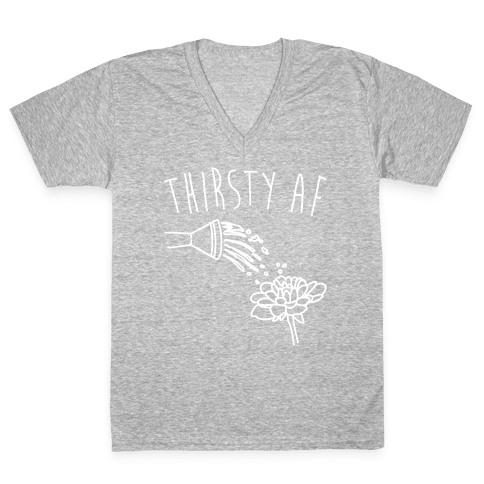 Thirsty Af White Print V-Neck Tee Shirt