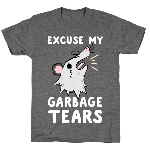 Excuse My Garbage Tears T-Shirt