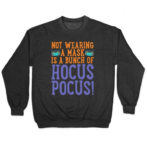 Not Wearing A Mask Is A Bunch of Hocus Pocus White Print Pullover