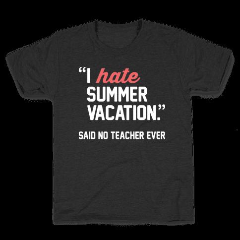 I Hate Summer Vacation - Said No Teacher Ever Kids T-Shirt