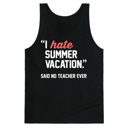 I Hate Summer Vacation - Said No Teacher Ever Tank Top