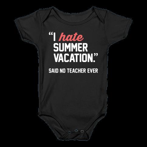 I Hate Summer Vacation - Said No Teacher Ever Baby Onesy