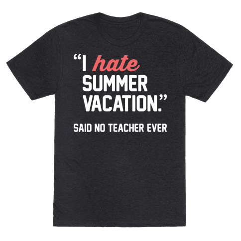 I Hate Summer Vacation - Said No Teacher Ever