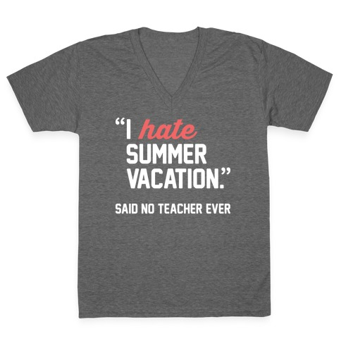 43822771cfd I Hate Summer Vacation - Said No Teacher Ever V-Neck Tee