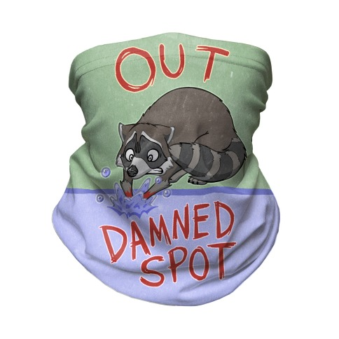 Out Damned Spot Macbeth Raccoon Neck Gaiter