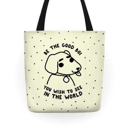 Be the Good Boi You Wish to See in the World Tote