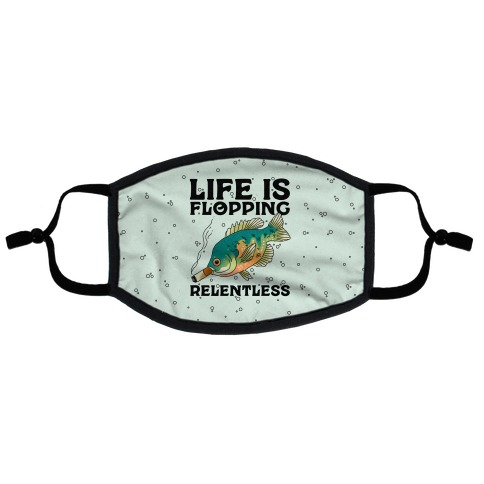 Life is Flopping Relentless Fish Flat Face Mask