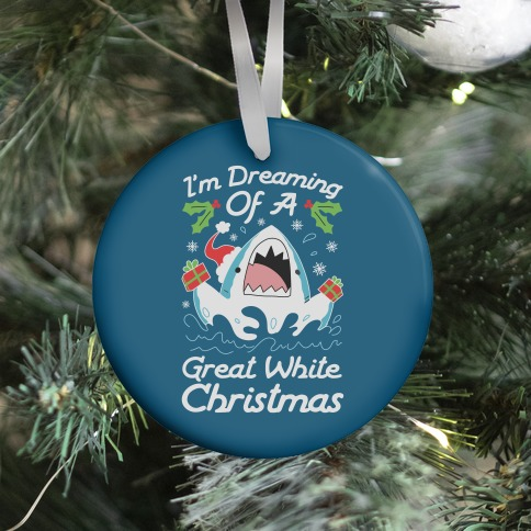 I'm Dreaming Of A Great White Christmas Ornament
