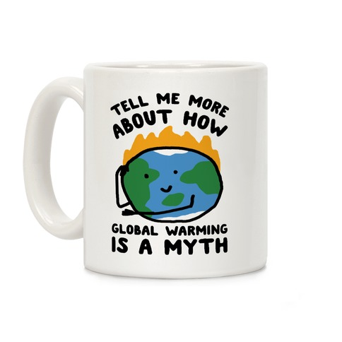 Tell Me More About How Global Warming Is A Myth Coffee Mug