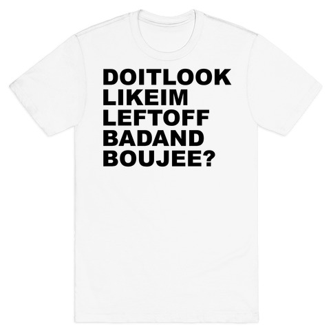 Left Off Bad and Boujee Mens T-Shirt