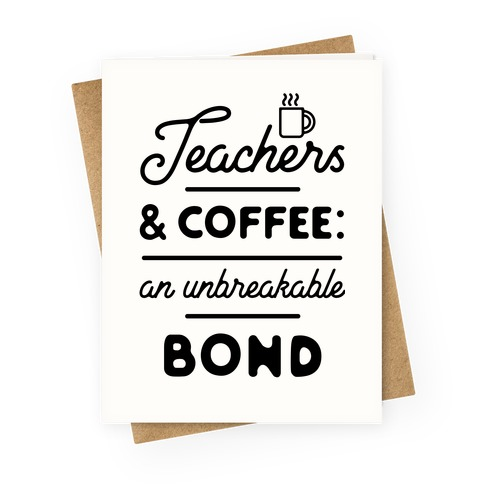 Teaching and Coffee: an Unbreakable Bond Greeting Card
