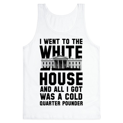 I Went to the White House for a Cold Burger Tank Top