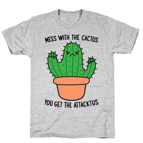 Mess With The Cactus You Get The Attacktus T-Shirt
