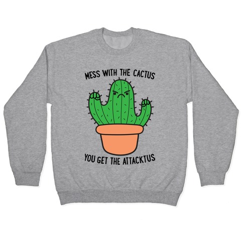 Mess With The Cactus You Get The Attacktus Pullover