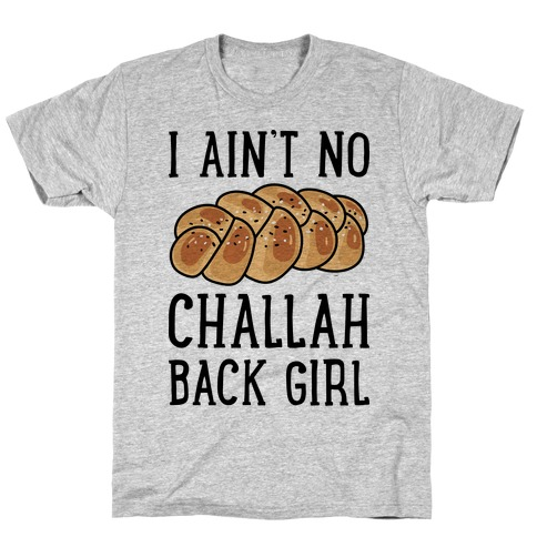 I Ain't No Challah Back Girl T-Shirt
