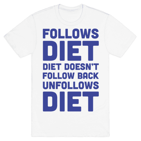 Follows Diet Diet Doesn't Follow Back Unfollows Diet Mens T-Shirt
