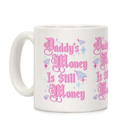 Daddy's Money Is Still Money Coffee Mug