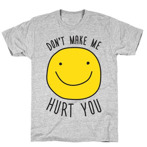 Don't Make Me Hurt You T-Shirt