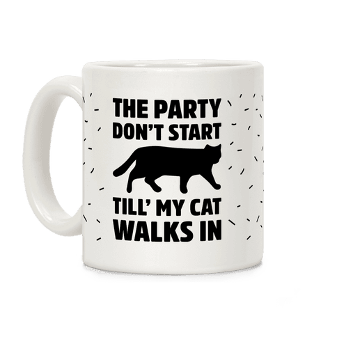 The Party Don't Start Till' I Walk In Coffee Mug