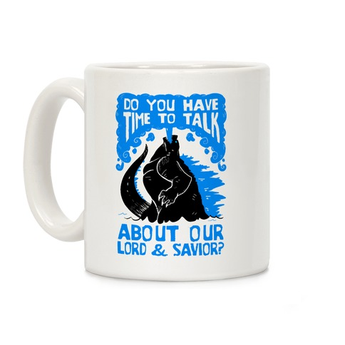 Do You Have Time To Talk About Our Lord And Savior Godzilla Christ? Coffee Mug