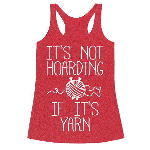 It's Not Hoarding If It's Yarn Racerback Tank Top