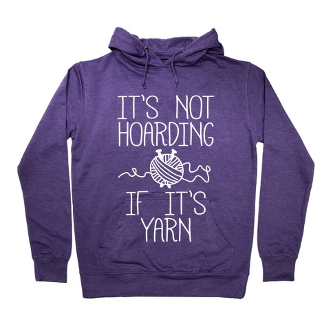It's Not Hoarding If It's Yarn Hooded Sweatshirt