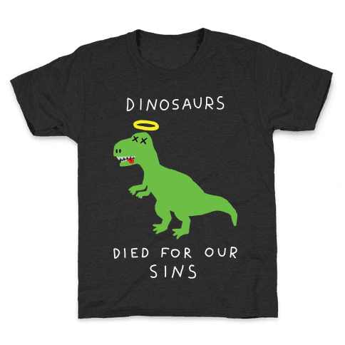 Dinosaurs Died For Our Sins Kids T-Shirt