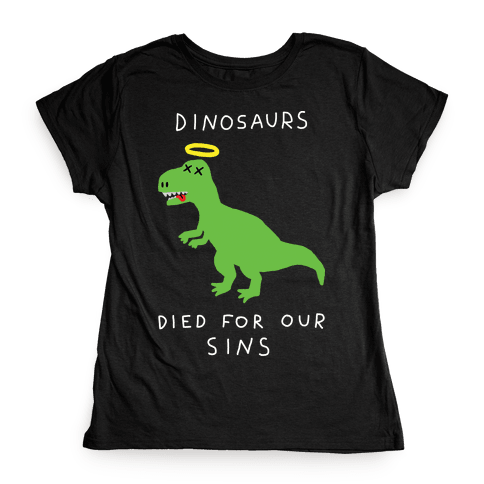 Dinosaurs Died For Our Sins Womens T-Shirt