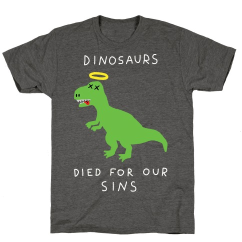 Dinosaurs Died For Our Sins T-Shirt