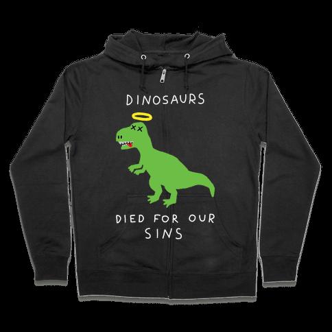 Dinosaurs Died For Our Sins Zip Hoodie