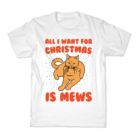 All I Want For Christmas Is Mews Parody Kids T-Shirt