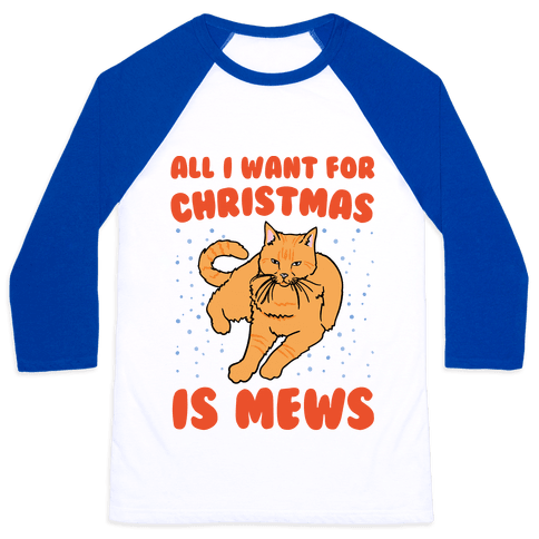 All I Want For Christmas Is Mews Parody Baseball Tee