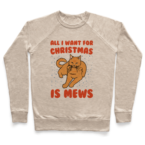 All I Want For Christmas Is Mews Parody Pullover