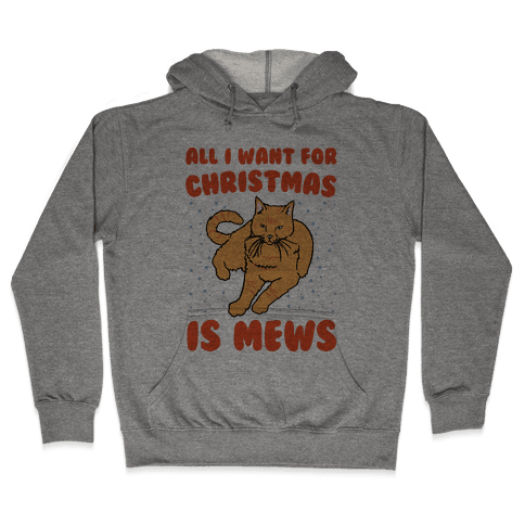 All I Want For Christmas Is Mews Parody Hooded Sweatshirt