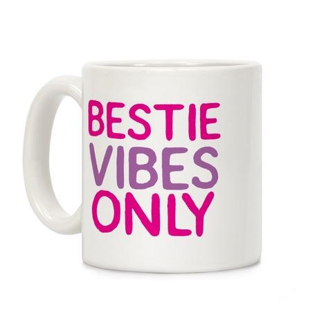 Bestie Vibes Only Coffee Mug