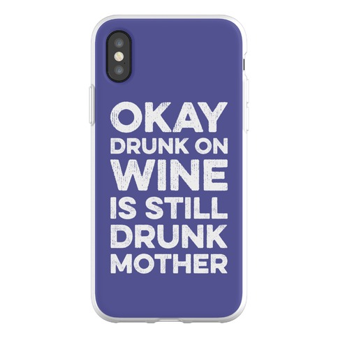 Okay Drunk On Wine Is Still Drunk Mother Phone Flexi-Case