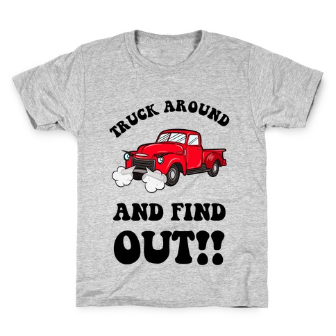 Truck Around and Find Out Kids T-Shirt