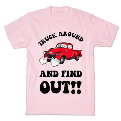 Truck Around and Find Out T-Shirt
